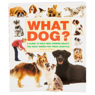 What Dog?: A Guide to Help New Owners Select the R